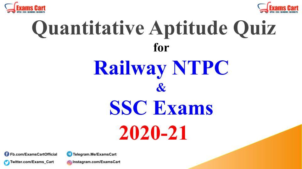 Quantitative Aptitude Quiz for Railway NTPC and SSC