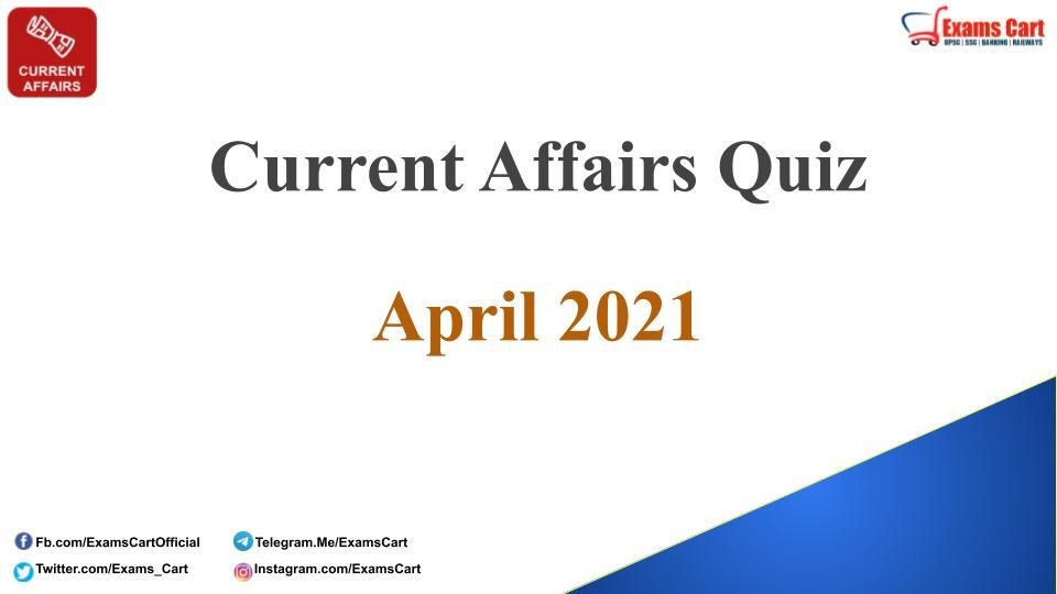 Current Affairs Quiz April 2021