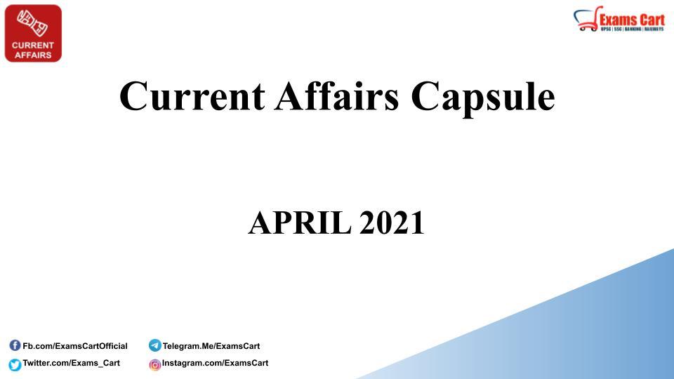 Current Affairs Capsule April 2021